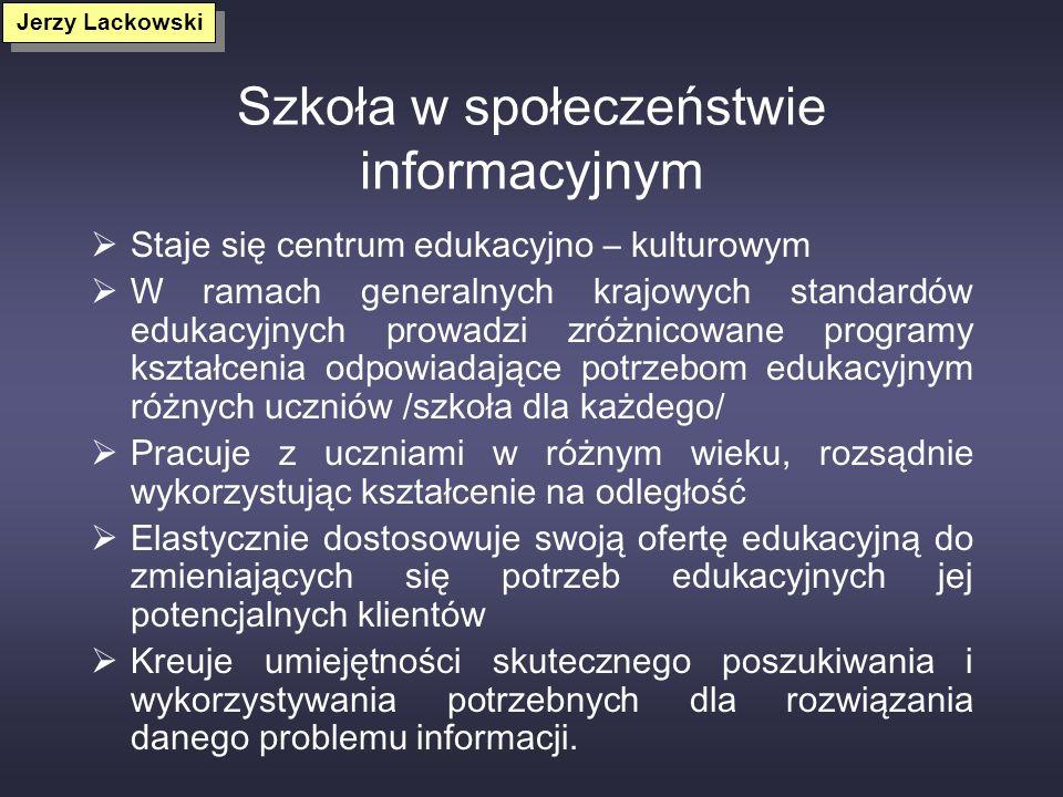 Edukacja w społeczeństwie informacyjnym Dobrze wykształcony, kompetentny, twórczy nauczyciel Szkoła zarządzająca wiedzą Ogromna rola kształcenia ustaw