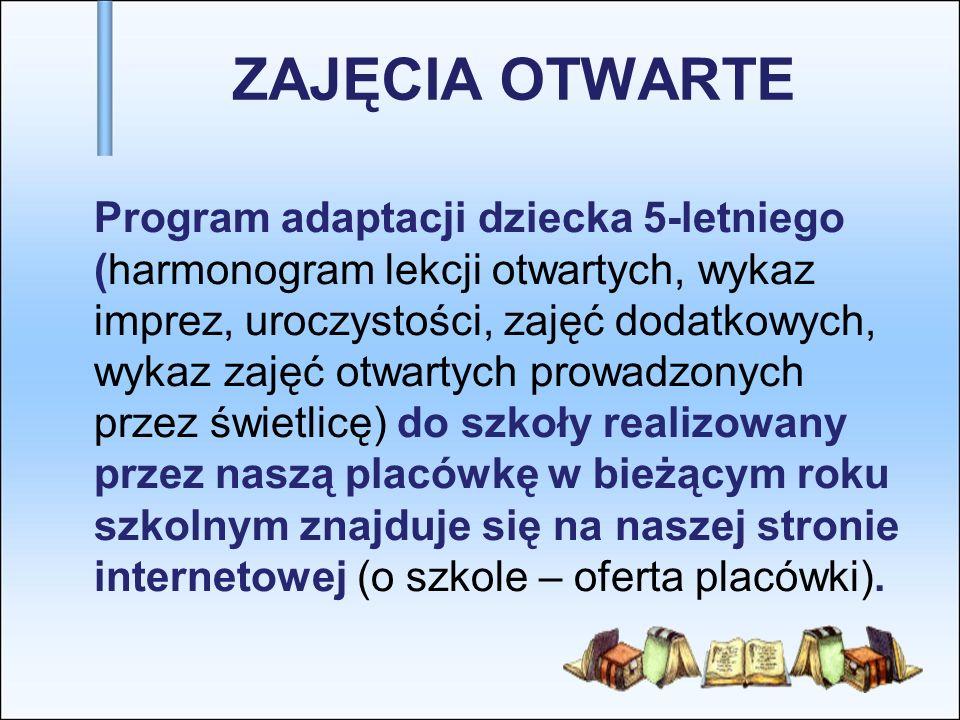 ZAJĘCIA OTWARTE Program adaptacji dziecka 5-letniego (harmonogram lekcji otwartych, wykaz imprez, uroczystości, zajęć dodatkowych, wykaz zajęć otwarty
