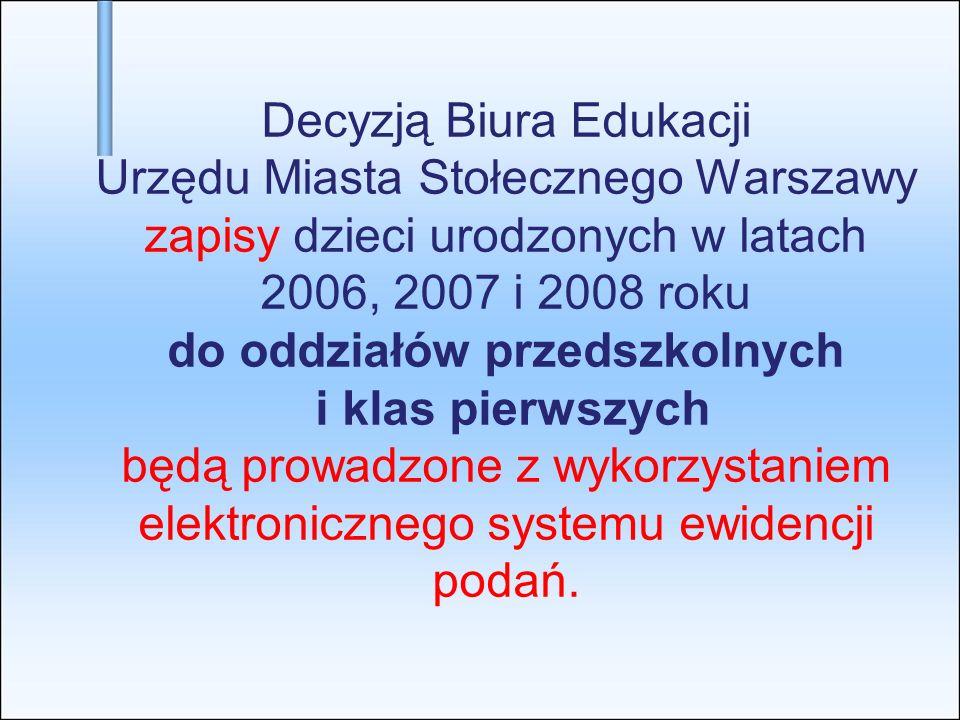 Decyzją Biura Edukacji Urzędu Miasta Stołecznego Warszawy zapisy dzieci urodzonych w latach 2006, 2007 i 2008 roku do oddziałów przedszkolnych i klas