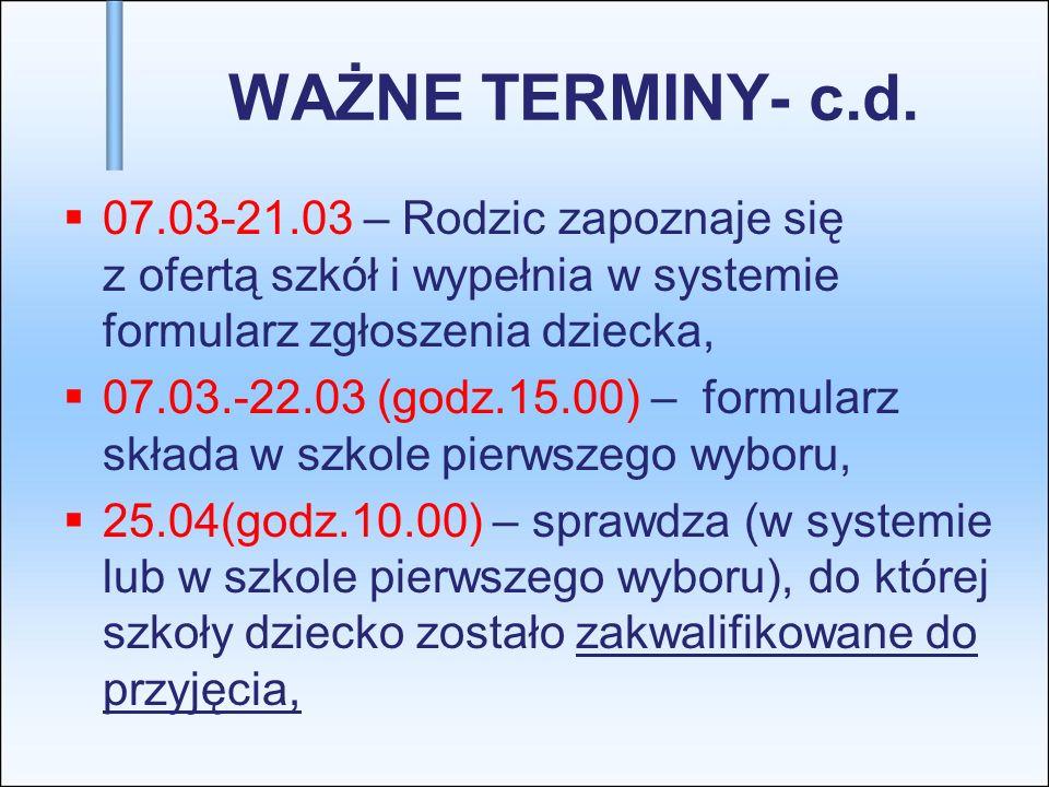 WAŻNE TERMINY- c.d. 07.03-21.03 – Rodzic zapoznaje się z ofertą szkół i wypełnia w systemie formularz zgłoszenia dziecka, 07.03.-22.03 (godz.15.00) –