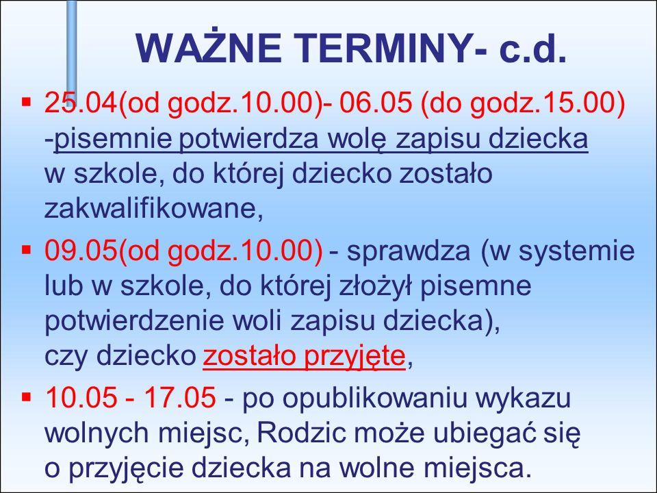 WAŻNE TERMINY- c.d. 25.04(od godz.10.00)- 06.05 (do godz.15.00) -pisemnie potwierdza wolę zapisu dziecka w szkole, do której dziecko zostało zakwalifi