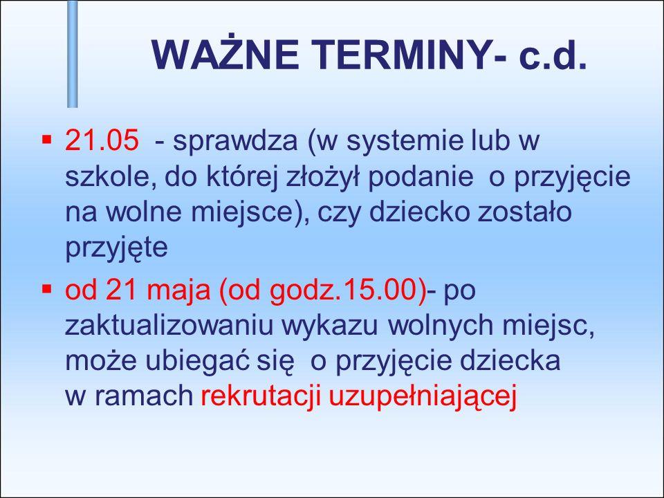 WAŻNE TERMINY- c.d. 21.05 - sprawdza (w systemie lub w szkole, do której złożył podanie o przyjęcie na wolne miejsce), czy dziecko zostało przyjęte od