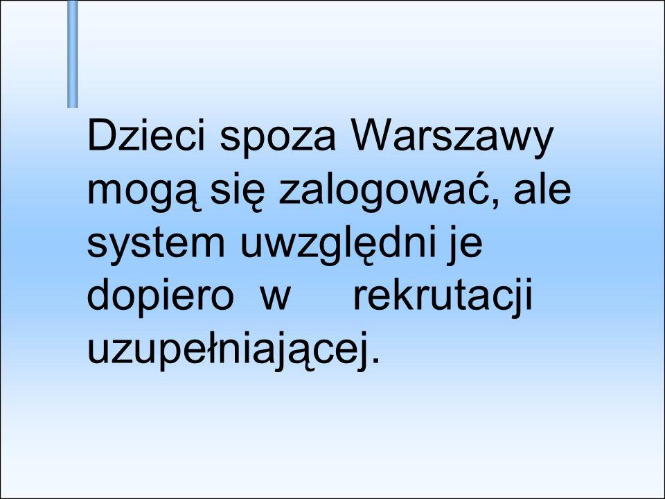 Dzieci spoza Warszawy mogą się zalogować, ale system uwzględni je dopiero w rekrutacji uzupełniającej.