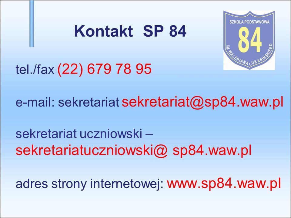 Kontakt SP 84 tel./fax (22) 679 78 95 e-mail: sekretariat sekretariat@sp84.waw.pl sekretariat uczniowski – sekretariatuczniowski@ sp84.waw.pl adres st