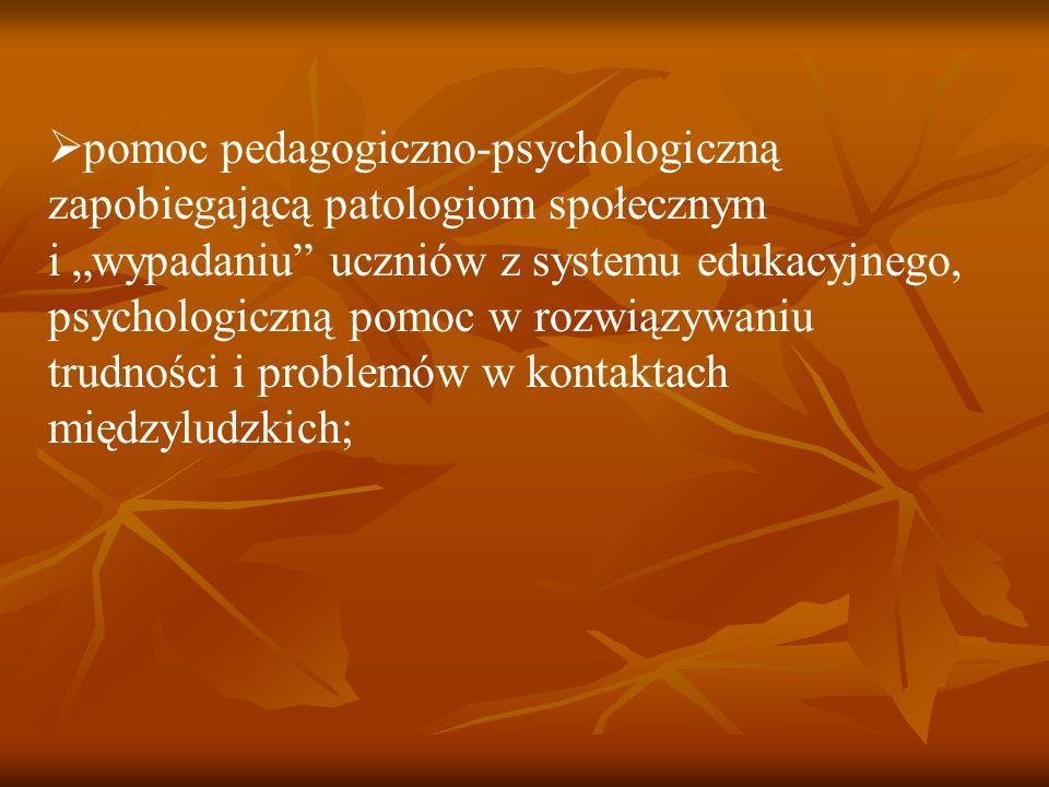 pomoc pedagogiczno-psychologiczną zapobiegającą patologiom społecznym i wypadaniu uczniów z systemu edukacyjnego, psychologiczną pomoc w rozwiązywaniu