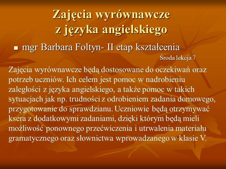 Zajęcia wyrównawcze z języka angielskiego mgr Barbara Foltyn- II etap kształcenia mgr Barbara Foltyn- II etap kształcenia Zajęcia wyrównawcze będą dos