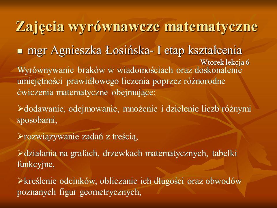 Zajęcia wyrównawcze matematyczne mgr Agnieszka Łosińska- I etap kształcenia mgr Agnieszka Łosińska- I etap kształcenia Wyrównywanie braków w wiadomośc