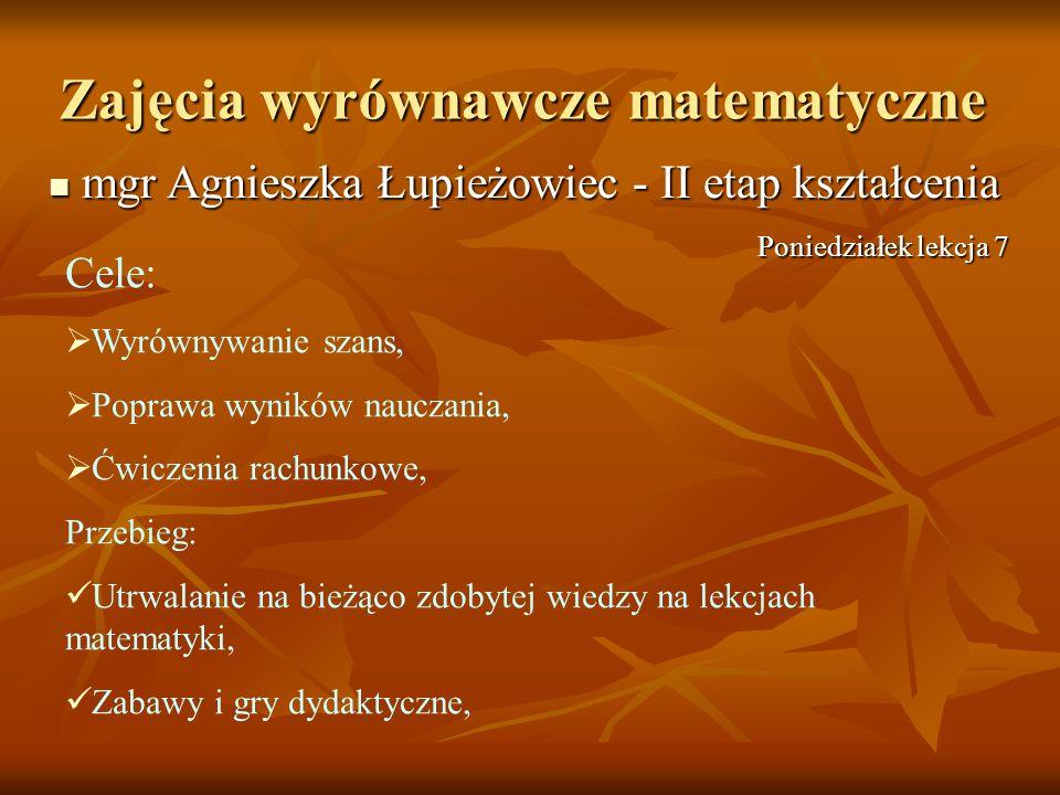 Zajęcia wyrównawcze matematyczne mgr Agnieszka Łupieżowiec - II etap kształcenia mgr Agnieszka Łupieżowiec - II etap kształcenia Cele: Wyrównywanie sz