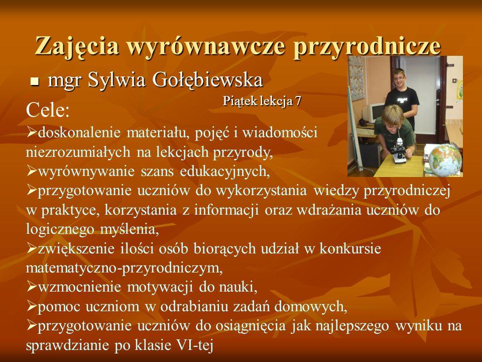Zajęcia wyrównawcze przyrodnicze mgr Sylwia Gołębiewska mgr Sylwia Gołębiewska Cele: doskonalenie materiału, pojęć i wiadomości niezrozumiałych na lek