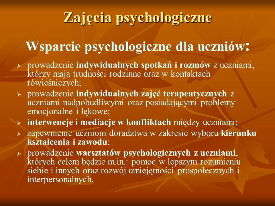 Zajęcia psychologiczne Wsparcie psychologiczne dla uczniów : prowadzenie indywidualnych spotkań i rozmów z uczniami, którzy mają trudności rodzinne or