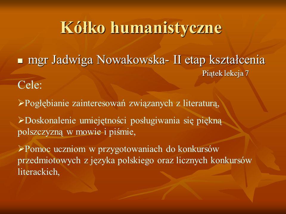 Kółko humanistyczne mgr Jadwiga Nowakowska- II etap kształcenia mgr Jadwiga Nowakowska- II etap kształcenia Cele: Pogłębianie zainteresowań związanych