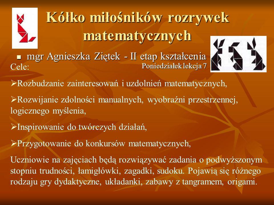 Kółko miłośników rozrywek matematycznych mgr Agnieszka Ziętek - II etap kształcenia mgr Agnieszka Ziętek - II etap kształcenia Cele: Rozbudzanie zaint