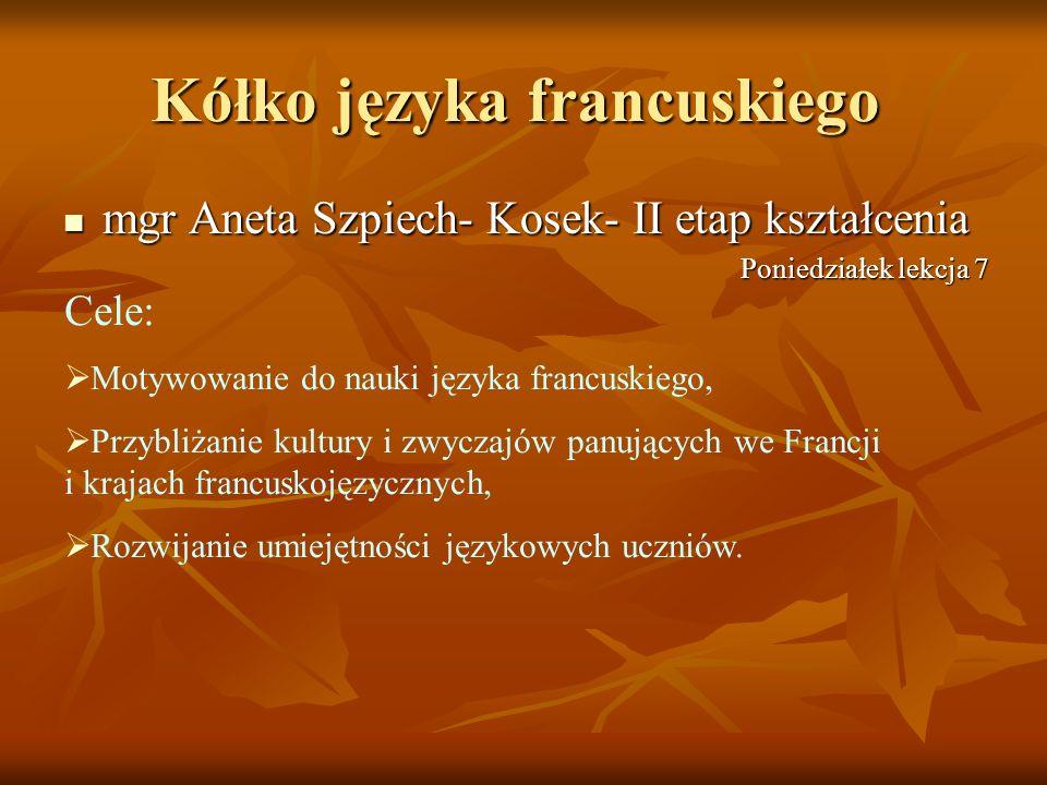 Kółko języka francuskiego mgr Aneta Szpiech- Kosek- II etap kształcenia mgr Aneta Szpiech- Kosek- II etap kształcenia Cele: Motywowanie do nauki język