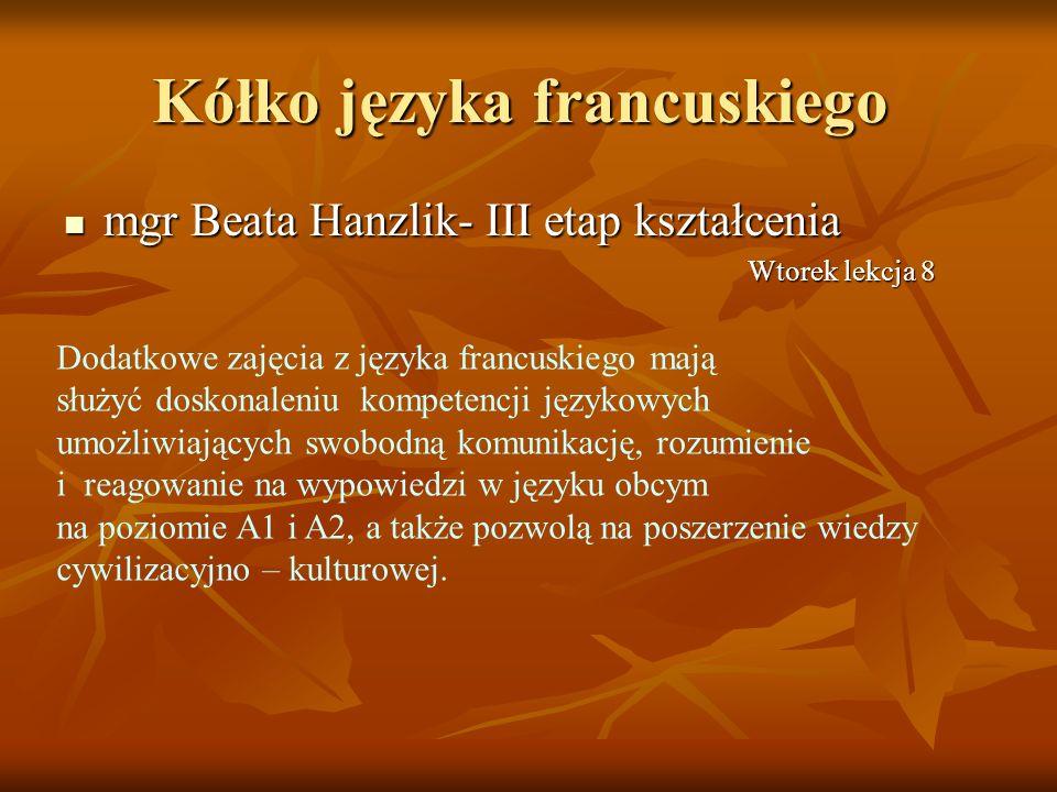 Kółko języka francuskiego mgr Beata Hanzlik- III etap kształcenia mgr Beata Hanzlik- III etap kształcenia Wtorek lekcja 8 Dodatkowe zajęcia z języka f