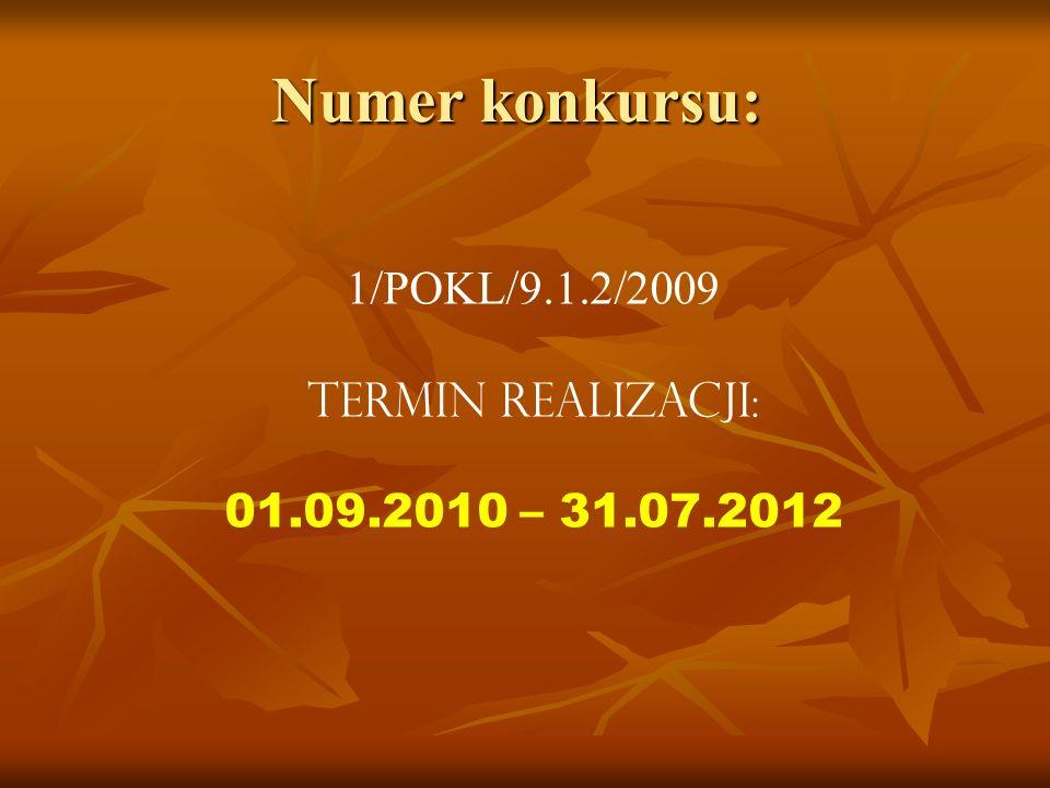 Numer konkursu: 1/POKL/9.1.2/2009 Termin realizacji: 01.09.2010 – 31.07.2012