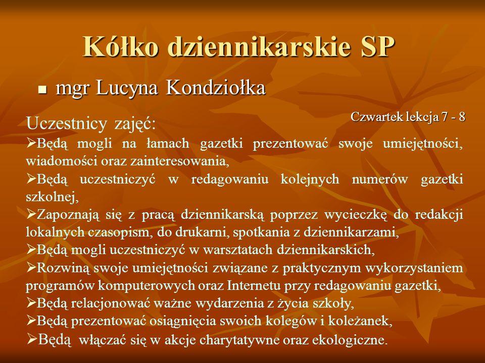 Kółko dziennikarskie SP mgr Lucyna Kondziołka mgr Lucyna Kondziołka Uczestnicy zajęć: Będą mogli na łamach gazetki prezentować swoje umiejętności, wia