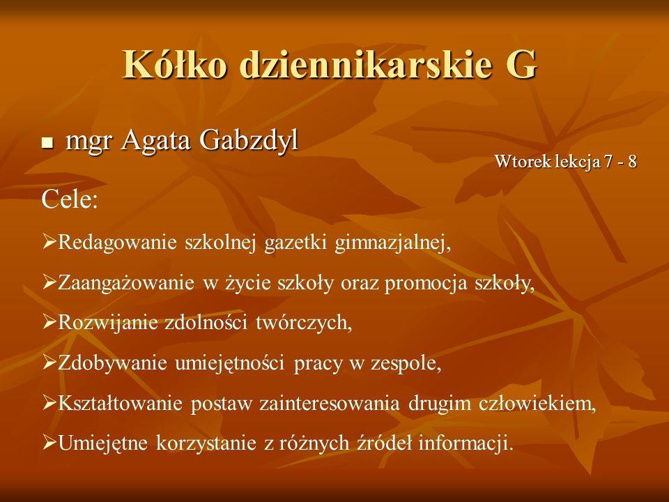 Kółko dziennikarskie G mgr Agata Gabzdyl mgr Agata Gabzdyl Cele: Redagowanie szkolnej gazetki gimnazjalnej, Zaangażowanie w życie szkoły oraz promocja