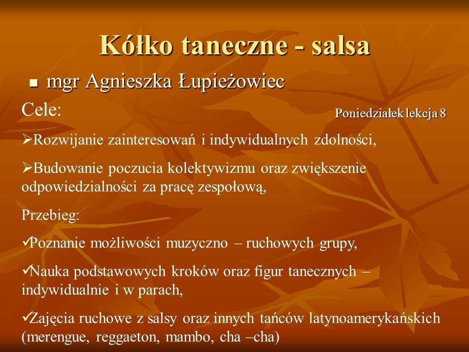 Kółko taneczne - salsa mgr Agnieszka Łupieżowiec mgr Agnieszka Łupieżowiec Cele: Rozwijanie zainteresowań i indywidualnych zdolności, Budowanie poczuc