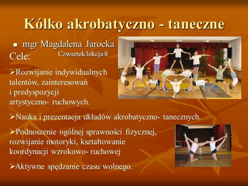 Kółko akrobatyczno - taneczne mgr Magdalena Jarocka mgr Magdalena Jarocka Cele: Rozwijanie indywidualnych talentów, zainteresowań i predyspozycji arty