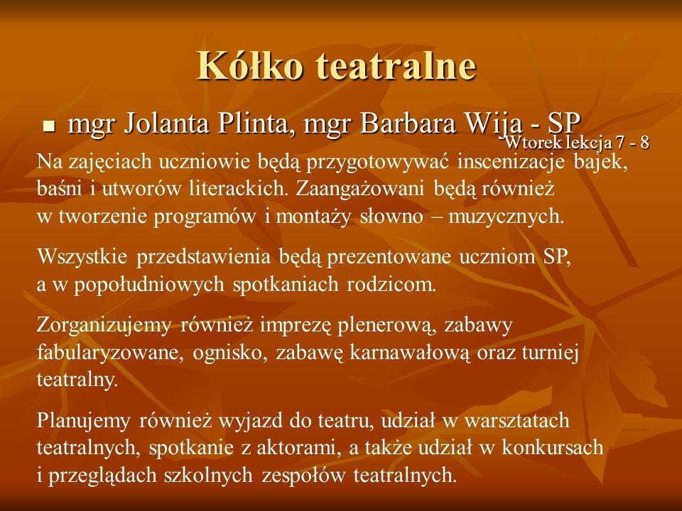 Kółko teatralne mgr Jolanta Plinta, mgr Barbara Wija - SP mgr Jolanta Plinta, mgr Barbara Wija - SP Na zajęciach uczniowie będą przygotowywać insceniz