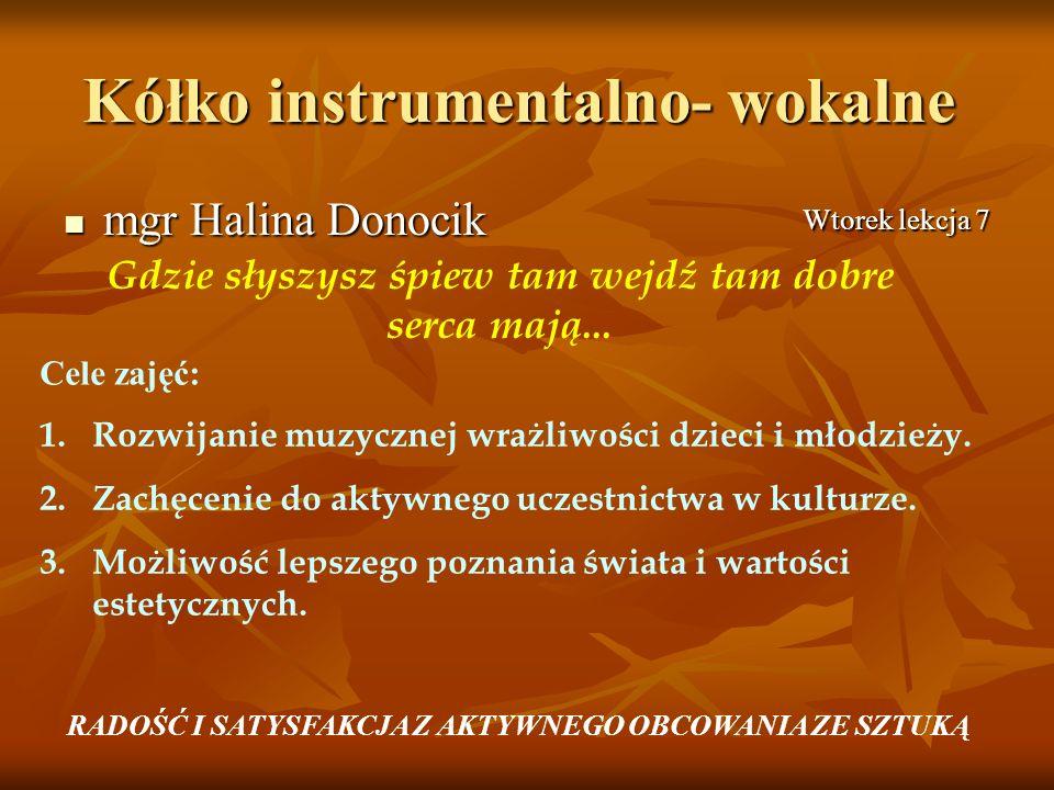 Kółko instrumentalno- wokalne mgr Halina Donocik mgr Halina Donocik Wtorek lekcja 7 Gdzie słyszysz śpiew tam wejdź tam dobre serca mają... Cele zajęć: