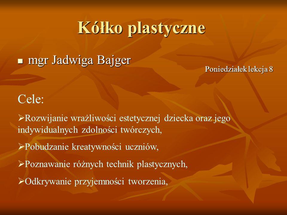 Kółko plastyczne mgr Jadwiga Bajger mgr Jadwiga Bajger Cele: Rozwijanie wrażliwości estetycznej dziecka oraz jego indywidualnych zdolności twórczych,