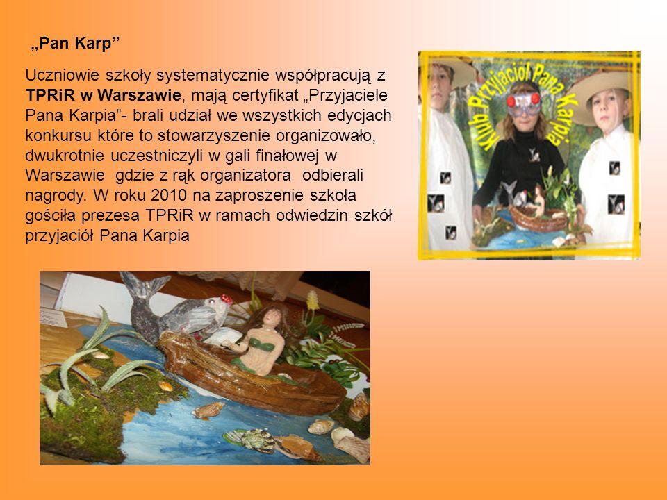 Pan Karp Uczniowie szkoły systematycznie współpracują z TPRiR w Warszawie, mają certyfikat Przyjaciele Pana Karpia- brali udział we wszystkich edycjach konkursu które to stowarzyszenie organizowało, dwukrotnie uczestniczyli w gali finałowej w Warszawie gdzie z rąk organizatora odbierali nagrody.