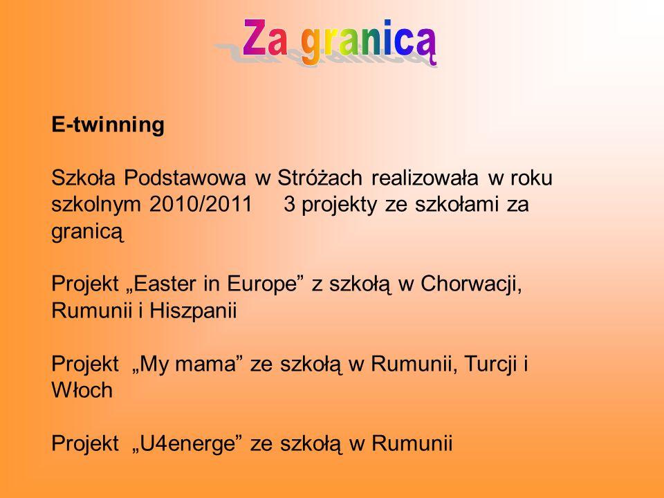 E-twinning Szkoła Podstawowa w Stróżach realizowała w roku szkolnym 2010/2011 3 projekty ze szkołami za granicą Projekt Easter in Europe z szkołą w Chorwacji, Rumunii i Hiszpanii Projekt My mama ze szkołą w Rumunii, Turcji i Włoch Projekt U4energe ze szkołą w Rumunii