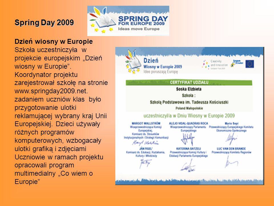 Spring Day 2009 Dzień wiosny w Europie Szkoła uczestniczyła w projekcie europejskim Dzień wiosny w Europie.