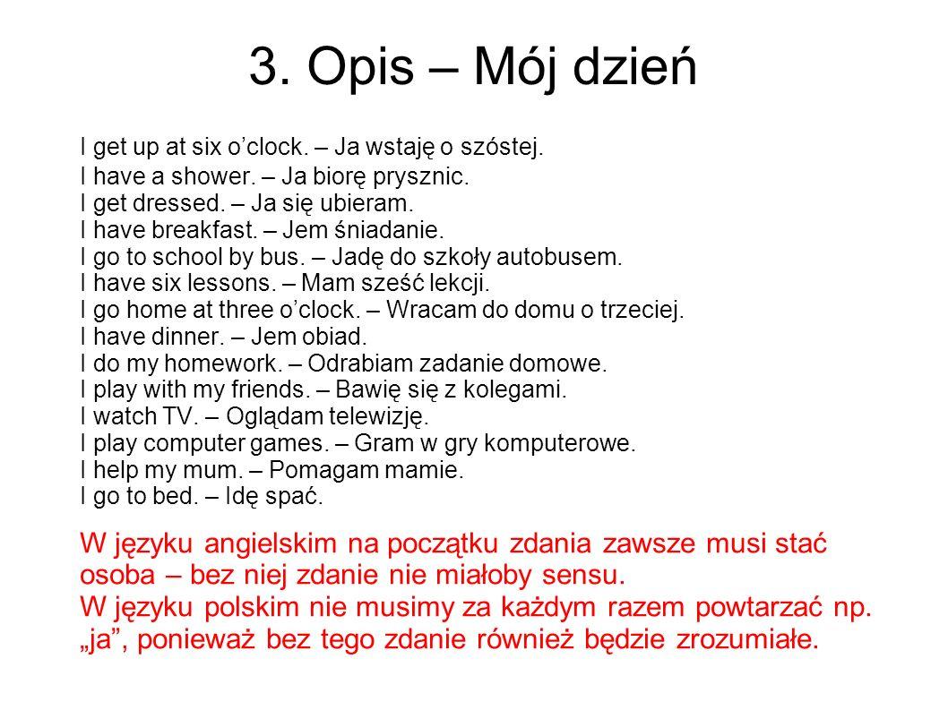 3.Opis – Mój dzień I get up at six oclock. – Ja wstaję o szóstej.