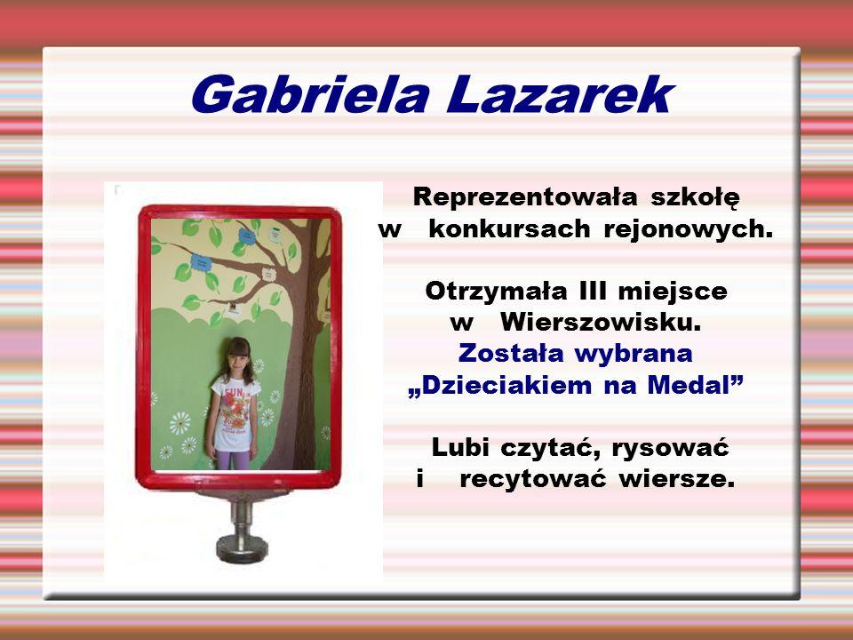 Gabriela Lazarek Reprezentowała szkołę w konkursach rejonowych. Otrzymała III miejsce w Wierszowisku. Została wybrana Dzieciakiem na Medal Lubi czytać
