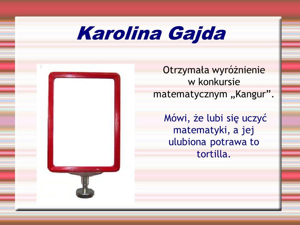 Karolina Gajda Otrzymała wyróżnienie w konkursie matematycznym Kangur. Mówi, że lubi się uczyć matematyki, a jej ulubiona potrawa to tortilla.