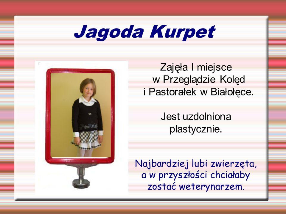 Jagoda Kurpet Zajęła I miejsce w Przeglądzie Kolęd i Pastorałek w Białołęce. Jest uzdolniona plastycznie. Najbardziej lubi zwierzęta, a w przyszłości
