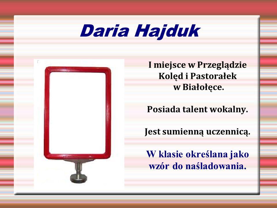 Daria Hajduk I miejsce w Przeglądzie Kolęd i Pastorałek w Białołęce. Posiada talent wokalny. Jest sumienną uczennicą. W klasie określana jako wzór do