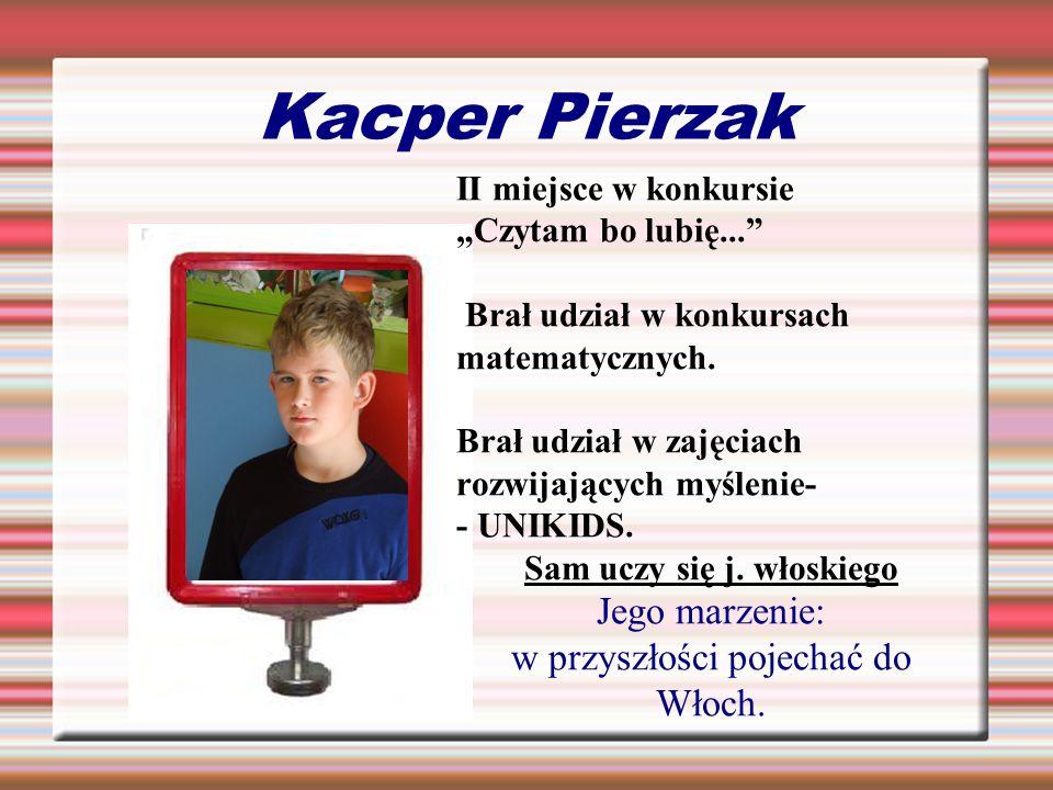 Kacper Pierzak II miejsce w konkursie Czytam bo lubię... Brał udział w konkursach matematycznych. Brał udział w zajęciach rozwijających myślenie- - UN