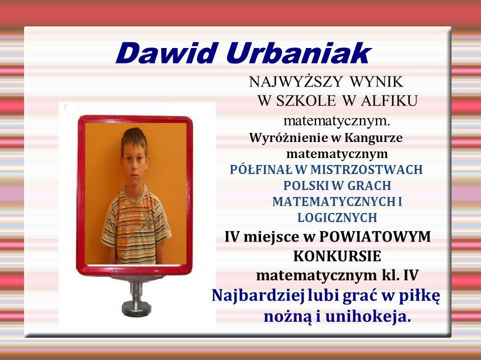 Dawid Urbaniak NAJWYŻSZY WYNIK W SZKOLE W ALFIKU matematycznym. Wyróżnienie w Kangurze matematycznym PÓŁFINAŁ W MISTRZOSTWACH POLSKI W GRACH MATEMATYC