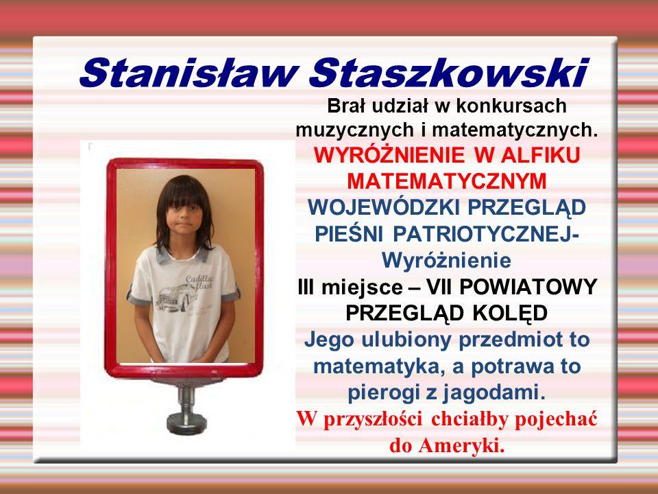Stanisław Staszkowski Brał udział w konkursach muzycznych i matematycznych. WYRÓŻNIENIE W ALFIKU MATEMATYCZNYM WOJEWÓDZKI PRZEGLĄD PIEŚNI PATRIOTYCZNE