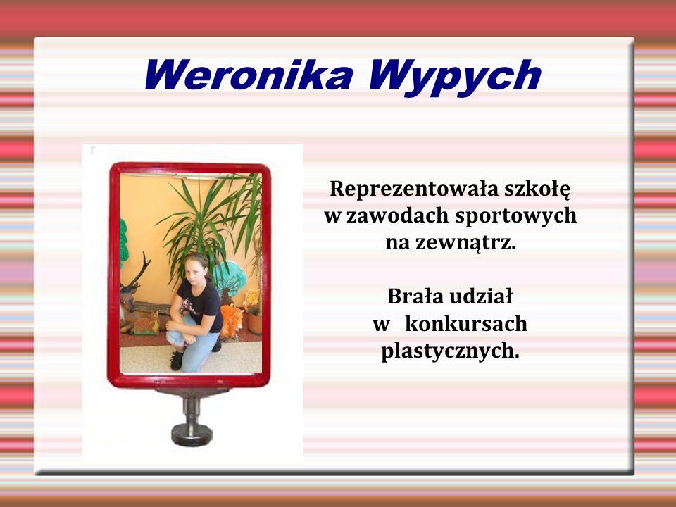 Weronika Wypych Reprezentowała szkołę w zawodach sportowych na zewnątrz. Brała udział w konkursach plastycznych.