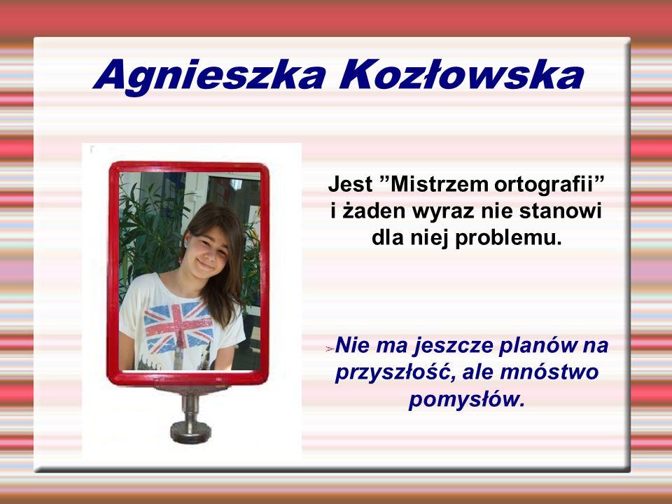 Agnieszka Kozłowska Jest Mistrzem ortografii i żaden wyraz nie stanowi dla niej problemu. Nie ma jeszcze planów na przyszłość, ale mnóstwo pomysłów.