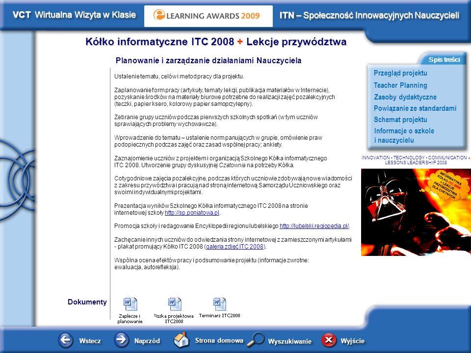 Schemat projektu Kółko informatyczne ITC 2008 + Lekcje przywództwa WsteczWstecz NaprzódNaprzód Strona domowa WyjścieWyjście Przegląd projektu ITN – Społeczność Innowacyjnych Nauczycieli Teacher Planning Powiązanie ze standardami Zasoby dydaktyczne Informacje o szkole i nauczycielu Spis treści VCT Wirtualna Wizyta w Klasie WyszukiwanieWyszukiwanie INNOVATION TECHNOLOGY COMMUNICATION + LESSONS LEADERSHIP 2008 Dokumenty Autor Rafał Pastwa Poznanie technologii cyfrowej w celu wykorzystywania jej do opracowywania galerii zdjęć z imprez szkolnych, tworzenia reportaży, prezentacji multimedialnych, artykułów itp.