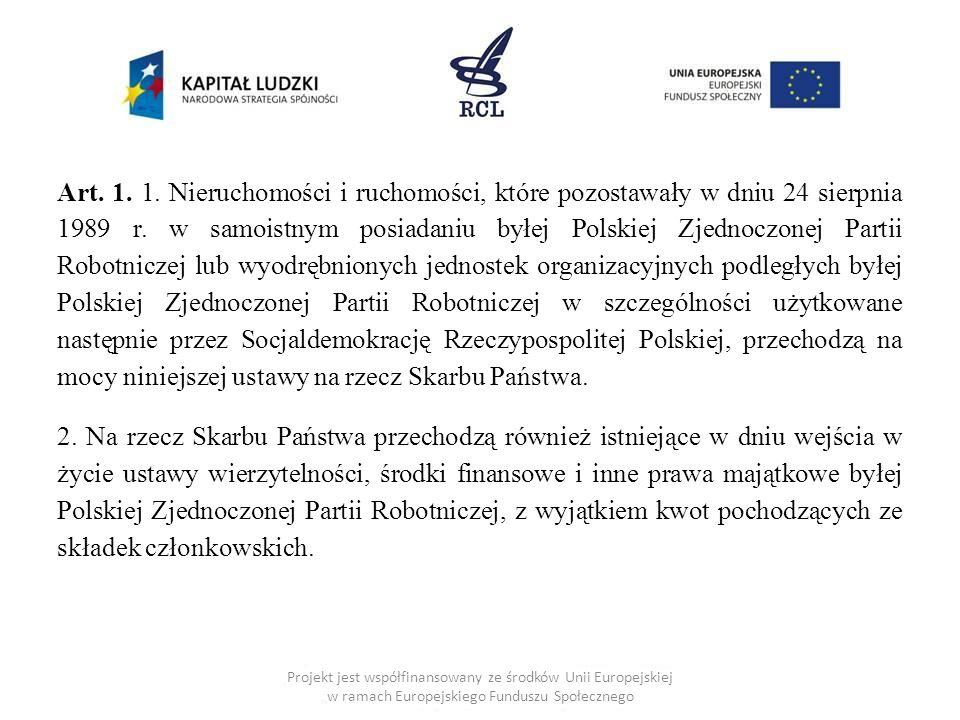 Art. 1. 1. Nieruchomości i ruchomości, które pozostawały w dniu 24 sierpnia 1989 r. w samoistnym posiadaniu byłej Polskiej Zjednoczonej Partii Robotni