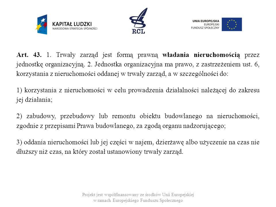 Art. 43. 1. Trwały zarząd jest formą prawną władania nieruchomością przez jednostkę organizacyjną. 2. Jednostka organizacyjna ma prawo, z zastrzeżenie