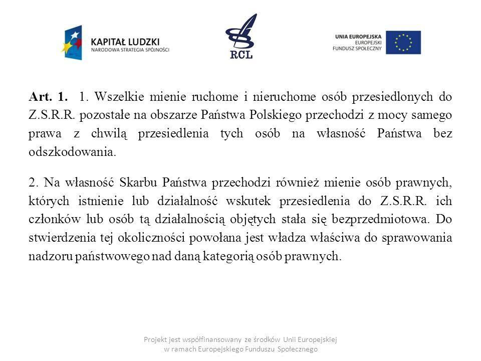 Art. 1. 1. Wszelkie mienie ruchome i nieruchome osób przesiedlonych do Z.S.R.R. pozostałe na obszarze Państwa Polskiego przechodzi z mocy samego prawa