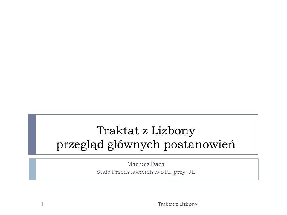 Traktat z Lizbony przegląd głównych postanowień Mariusz Daca Stałe Przedstawicielstwo RP przy UE Traktat z Lizbony1