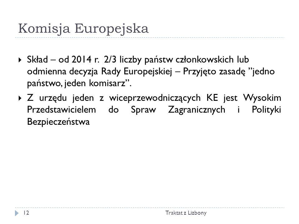 Komisja Europejska Traktat z Lizbony12 Skład – od 2014 r. 2/3 liczby państw członkowskich lub odmienna decyzja Rady Europejskiej – Przyjęto zasadę jed