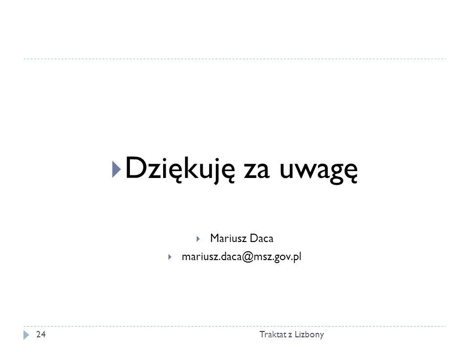 Traktat z Lizbony24 Dziękuję za uwagę Mariusz Daca mariusz.daca@msz.gov.pl