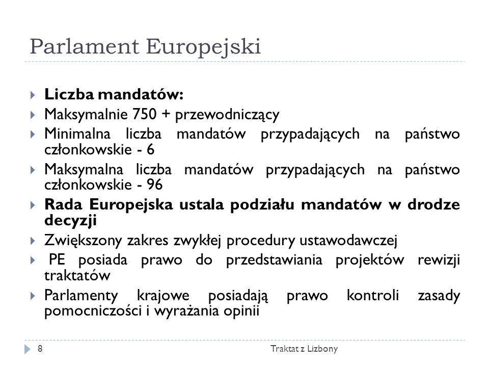 Parlament Europejski Traktat z Lizbony8 Liczba mandatów: Maksymalnie 750 + przewodniczący Minimalna liczba mandatów przypadających na państwo członkow
