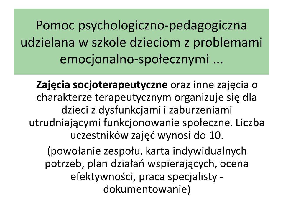 Pomoc psychologiczno-pedagogiczna udzielana w szkole dzieciom z problemami emocjonalno-społecznymi... Zajęcia socjoterapeutyczne oraz inne zajęcia o c
