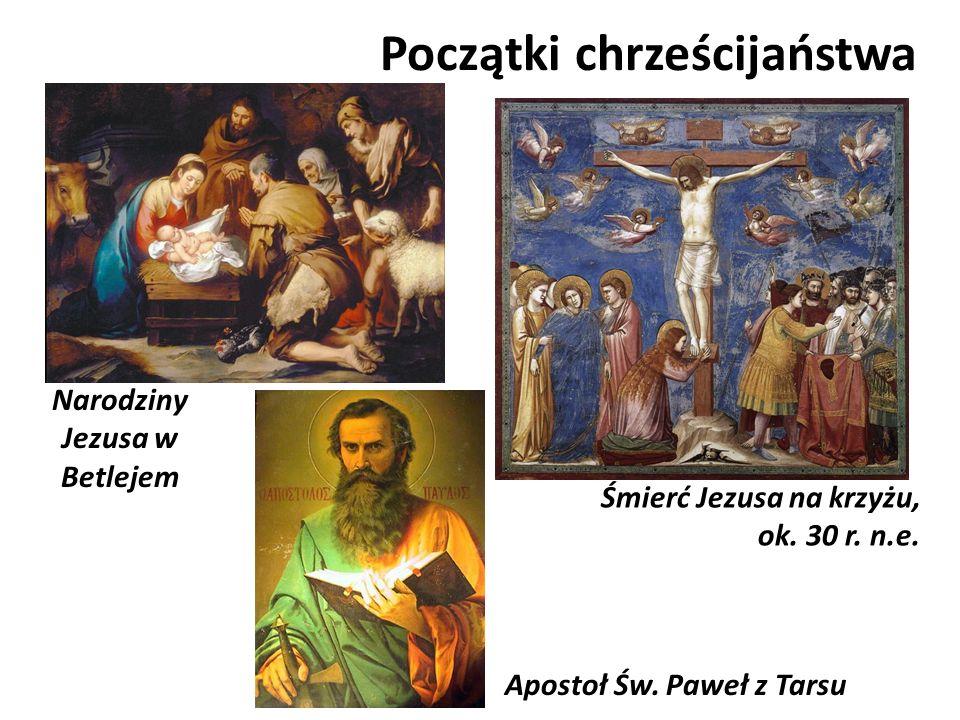 Początki chrześcijaństwa Narodziny Jezusa w Betlejem Śmierć Jezusa na krzyżu, ok. 30 r. n.e. Apostoł Św. Paweł z Tarsu
