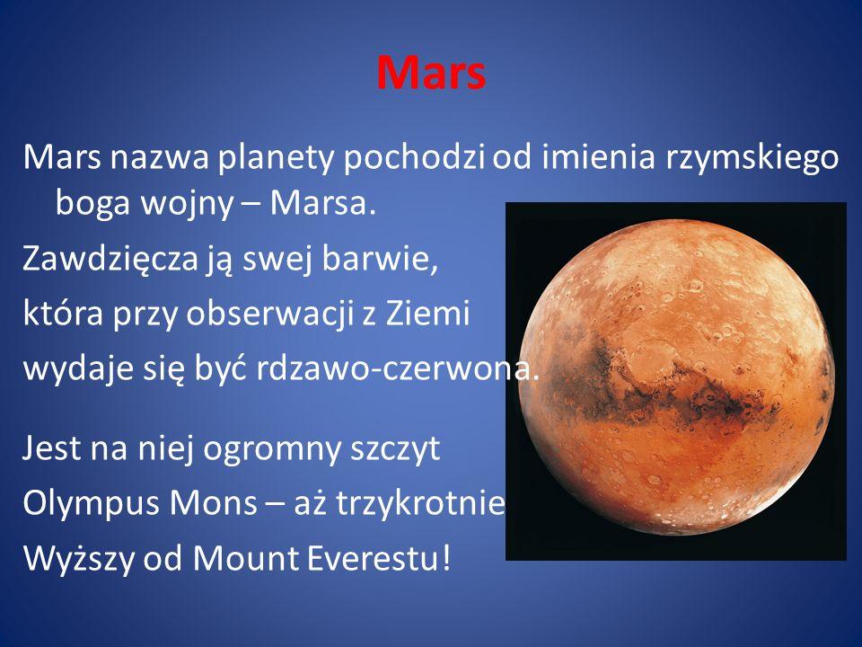 Mars Mars nazwa planety pochodzi od imienia rzymskiego boga wojny – Marsa. Zawdzięcza ją swej barwie, która przy obserwacji z Ziemi wydaje się być rdz